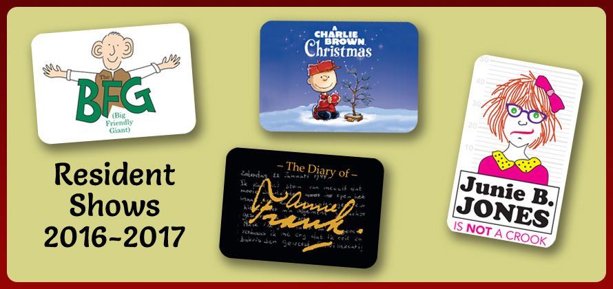 resident shows at magical theatre season 2016-17 includes the diary of anne frank, a charlie brown christmas, big friendly giant and junie b jones is not a crook