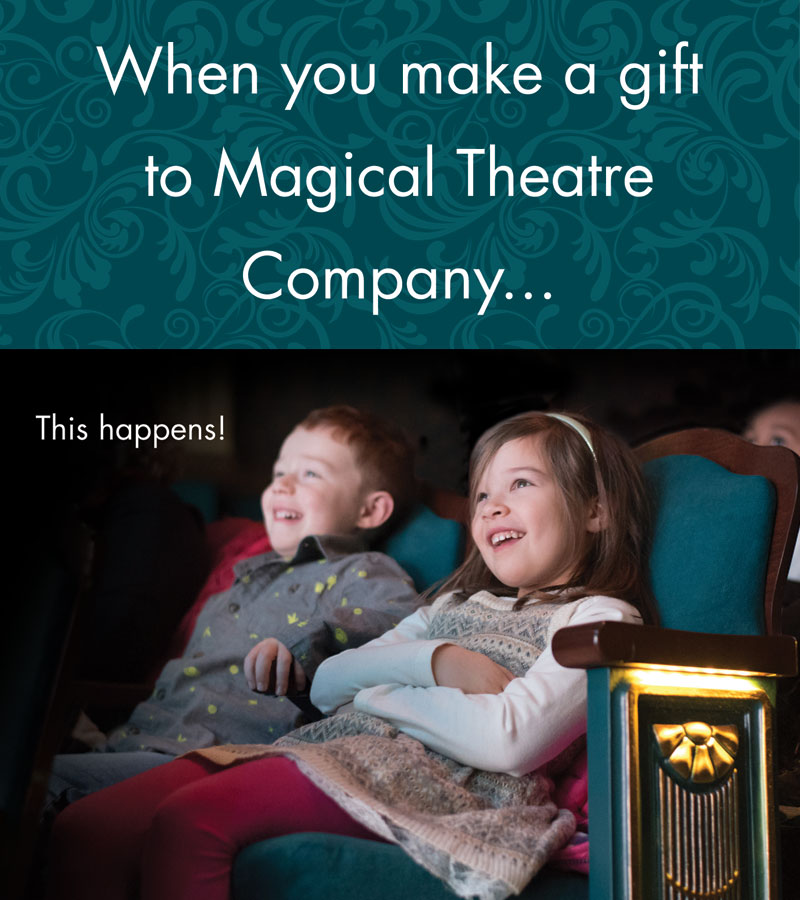 when you make a gift to magical theatre company... this happens